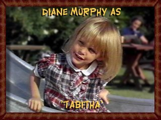 Diane Murphy as Tabitha