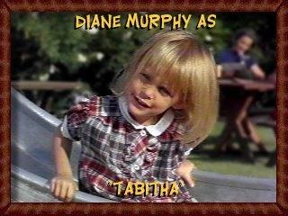 Diane Murphy as Tabitha