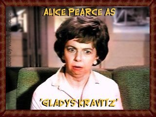 Alice Pearce as Gladys Kravitz